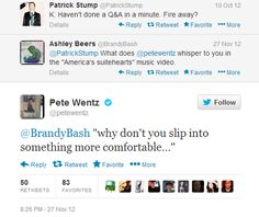 OH MY GOD 1000000000% DONE WITH THIS BAND PETER WENTZ THE THIRD YOU LITTLE FLIRT TO YOUR ROOM