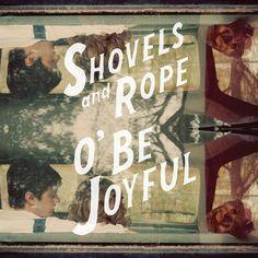 Shovels & Rope / O' Be Joyful