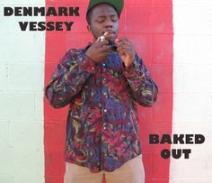 Denmark Vessey – Baked Out