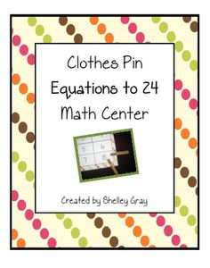 "Clothes Pin ""Equations to 24"" Math Center"