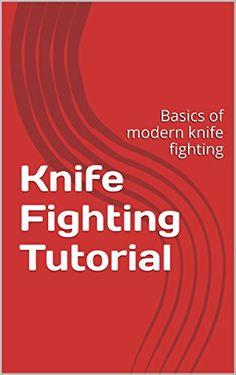 Knife Fighting Tutorial: Basics of modern knife fighting, http://www.amazon.com/gp/product/B0184O68UE/ref=cm_sw_r_pi_eb_QDI9yb7QZAJEM