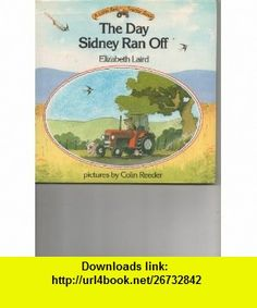 The Day Sidney Ran Off (A Little Red Tractor Book) (9780688102418) Elizabeth Laird, Colin Reeder , ISBN-10: 0688102417  , ISBN-13: 978-0688102418 ,  , tutorials , pdf , ebook , torrent , downloads , rapidshare , filesonic , hotfile , megaupload , fileserve