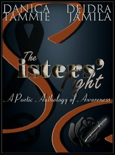 The Sisters' Fight: A Poetic Anthology of Awareness by Danica N. Worthy, http://www.amazon.com/gp/product/B009ABTJJS/ref=cm_sw_r_pi_alp_vCNuqb19XJV82