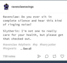 Okay fuckers that ringing is called tinnitus. It it not random ringing that goes away. It is constant loud ringing that can make you hard of hearing. That is exactly what happened to me. Since I was born. I just wanna hear normal 😭 Harry Potter Imagines, Gay Harry Potter, Harry Potter Marauders, Harry Potter Houses, Hogwarts Houses, Harry Potter Universal, Harry Potter Hogwarts, Slytherin Pride, Harry Potter Aesthetic
