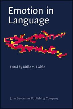 Emotion in language : theory - research - application / edited by Ulrike M. Lüdtke - Amsterdam : Philadelphia : John Benjamins, cop. 2015