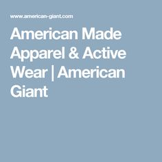 American Made Apparel & Active Wear   American Giant