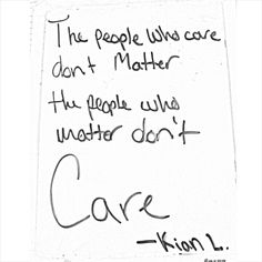The people who care don't matter, the people who matter don't care -Kian Lawley