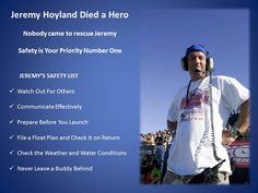 Jeremy Hoyland died a hero.  His life is a testimony to doing the right thing.  Safety in Motorsports is a way of being, not a phrase.  Never Forget the Sacrifice that Jeremy made, put safety first in Jet Ski and PWC Motorsports