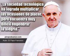 La sociedad tecnológica ha logrado multiplicar las ocasiones de placer, pero encuentra muy difícil engendrar la alegría. http://piropodeamor.com/frases-15754
