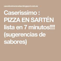 Caserissimo : PIZZA EN SARTÉN lista en 7 minutos!!!! (sugerencias de sabores)