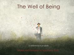 The Well of Being: An Extraordinary Children's Book for Grownups about the Art of Living with Openhearted Immediacy – Brain Pickings