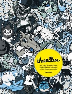 If It's Hip, It's Here: Threadless: A Crowd Sourced Success Story. And A Look Inside The New Book.