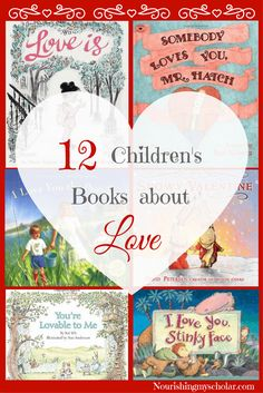 12 Children's Books about Love: Love is in the air! With Valentine's Day just around the corner I thought a list of children's book about love was needed. Curl up with your little ones and enjoy these sweet titles that are sure to warm your heart and make