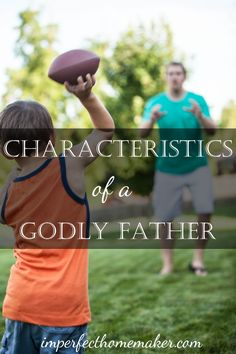 3 Characteristics of Godly Father  | Imperfect Homemaker