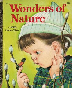 Wonders of Nature by Jane Werner Watson- pictures by Eloise Wilkin  loved their work growing up!
