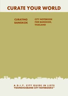 Curating Bangkok: City Notebook For Bangkok, Thailand
