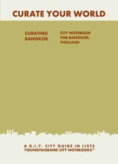 Curating Bangkok: City Notebook For Bangkok, Thailand