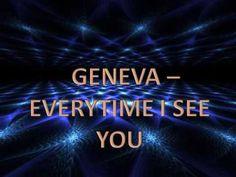 Geneva - Everytime I See You