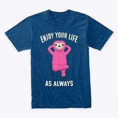 Enjoy Your Life, Sloth, Motivation, T Shirt, Tops, Supreme T Shirt, Tee Shirt, Sloth Animal, Sloths