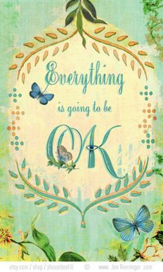 being told that everything will be okay - because sooner or later, it will be.