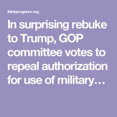 In surprising rebuke to Trump, GOP committee votes to repeal authorization for use of military…
