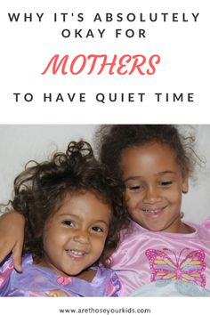 Why It's Absolutely Okay For Mothers to Have Quiet Time #parentingadvice