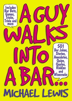 A Guy Walks Into A Bar...: 501 Bar Jokes Stories Anecdotes Quips Quotes Riddles And Wisecracks