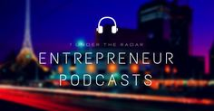Listen To Your Business Grow: 7 Under The Radar Entrepreneur Podcasts To Follow Today