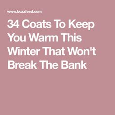 34 Coats To Keep You Warm This Winter That Won't Break The Bank