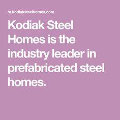 Kodiak Steel Homes is the industry leader in prefabricated steel homes.