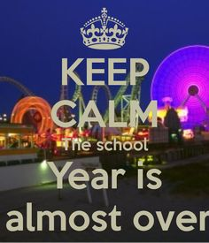 KEEP CALM The school Year is almost over. Another original poster design created with the Keep Calm-o-matic. Buy this design or create your own original Keep Calm design now. Hate School, Last Day Of School, Summer School, School Fun, Summer Vacation Quotes, Teacher Memes, Teacher Stuff, Educational Assistant, Over It Quotes