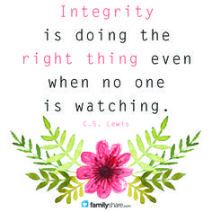 """""""Integrity is doing the right thing even when no one is watching."""" C.S. Lewis  #FamilyShare #integrity #choosetheright #kind #CSLewis"""