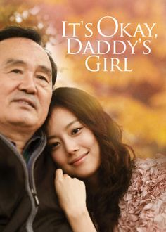 It's Okay, Daddy's Girl (2010) - Always her father's favorite daughter, a childish woman receives a rude awakening and introduction to the adult world when her dad suddenly falls ill.