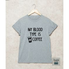 My blood type is coffee Shirt Funny Coffee T Shirts T-Shirt Grey White... ($14) ❤ liked on Polyvore featuring tops, t-shirts, gray shirt, coffee shirts, white shirt, cotton tee and white cotton t shirts