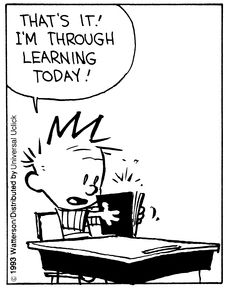 Calvin and Hobbes (edited by DA) - That's it! I'm through learning today!  (famous last words)