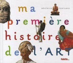 Ma première histoire de l'art: Amazon.fr: Béatrice Fontanel: Livres