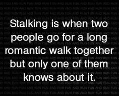 Stalking Is When Two People Go For A Romantic Walk But Only One Of Them Knows About It funny quotes quote jokes lol funny quote funny quotes funny sayings humor Funny Quotes, Life Quotes, Funny Memes, Creepy Quotes, Quotes Pics, Naughty Quotes, Men Quotes, Quotable Quotes, Stalking Quotes
