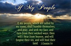 2 Chronicles ~ If my people, who are called by my name, will humble themselves and pray and seek my face and turn from their wicked ways, then I will hear from heaven, and I will forgive their sin and will heal their land. Joy Of The Lord, Son Of God, Bible Verses Quotes, Bible Scriptures, Scripture Verses, Humility, Forgiveness, 2 Chronicles 7 14, Ecclesiastes 12