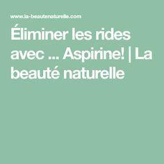 Éliminer les rides avec ... Aspirine!   La beauté naturelle