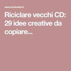 Riciclare vecchi CD: 29 idee creative da copiare...