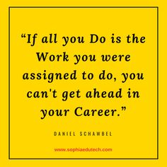 If all you Do is the Work you were assigned to do, you can't get ahead in your Career. Monday Motivation, Quote Of The Day, Career, Technology, Education, Tech, Carrera, Tecnologia, Onderwijs