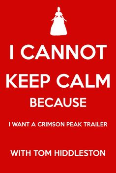 I cannot keep calm because I want a Crimson Peak trailer with Tom Hiddleston!
