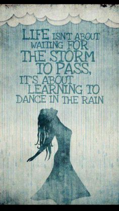Learning to dance in the rain.....
