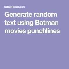 Generate random text using Batman movies punchlines