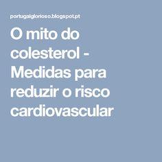 O mito do colesterol - Medidas para reduzir o risco cardiovascular