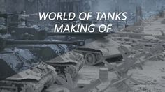 World Of Tanks - Behind the Scene