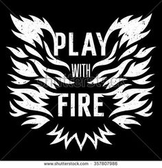 Vector illustration with fire flame. Play with fire. T-shirt print graphics. Grunge texture on a separate layer. Inspirational motivational poster