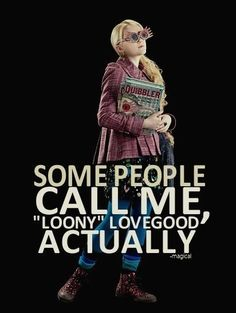 Harry Potter Day 7 - Favorite Female Character: Luna Lovegood. Hilariously out there, but one of the sweetest, most intelligent and loyal characters.