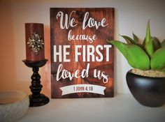 Painted sign  1 John 4:19 We love because He by BlessedHomeDecor