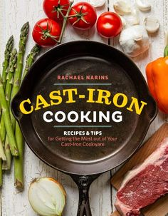 NEW Cast-Iron Cooking Recipes Tips Cast Iron Cookware Cookbook Rachael Narins Cast Iron Care, Cast Iron Pot, Cast Iron Dutch Oven, Cast Iron Cookware, It Cast, Cast Iron Skillet Cooking, Iron Skillet Recipes, Cast Iron Recipes, Skillet Meals